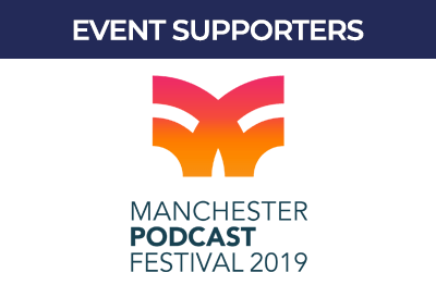 Event Supporter, Manchester Podcast Festival 2019.